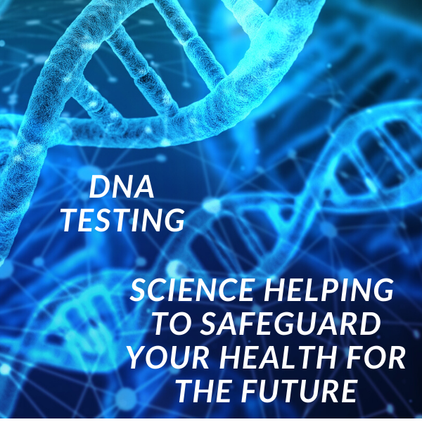 DNA Testing: Science Helping to Safeguard Your Health for the Future